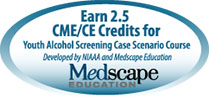 Earn 2.5 CME/CE credits for Youth Alcohol Screening Case Scenario Course Developed by NIAAA and Medscape Education