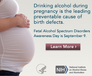 Fetal Alcohol Spectrum Disorders Awareness Day September 9 advertisement reading: drinking alcohol during pregnancy is the leading cause of preventable birth defects